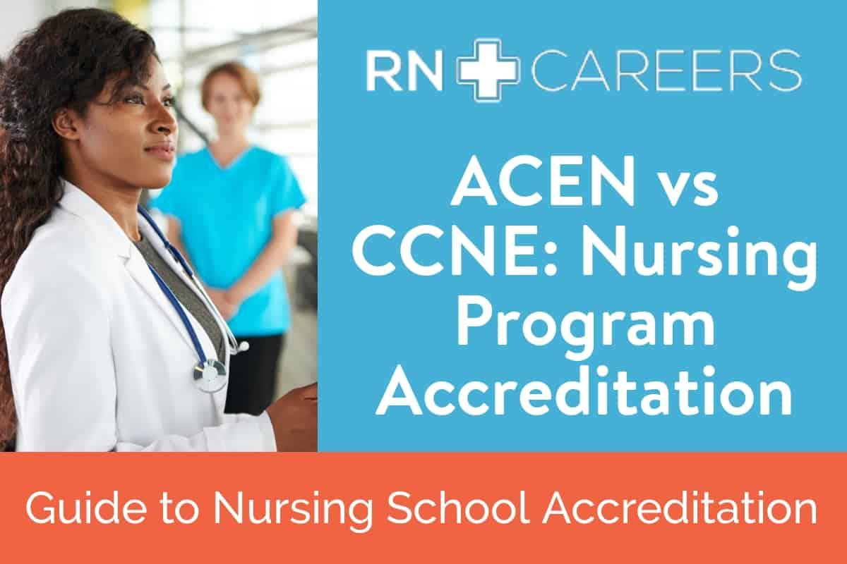 ACEN vs CCNE: Nursing Program Accreditation - RN Careers